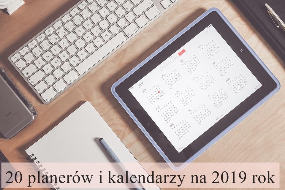 20 planerów i kalendarzy na 2019 rok, kalendarze, plannery, książki