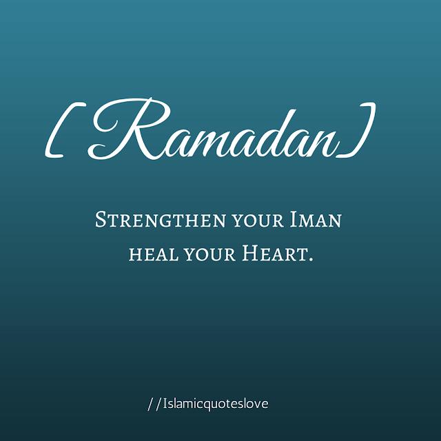 Ramadan strengthen your Iman  heal your Heart.