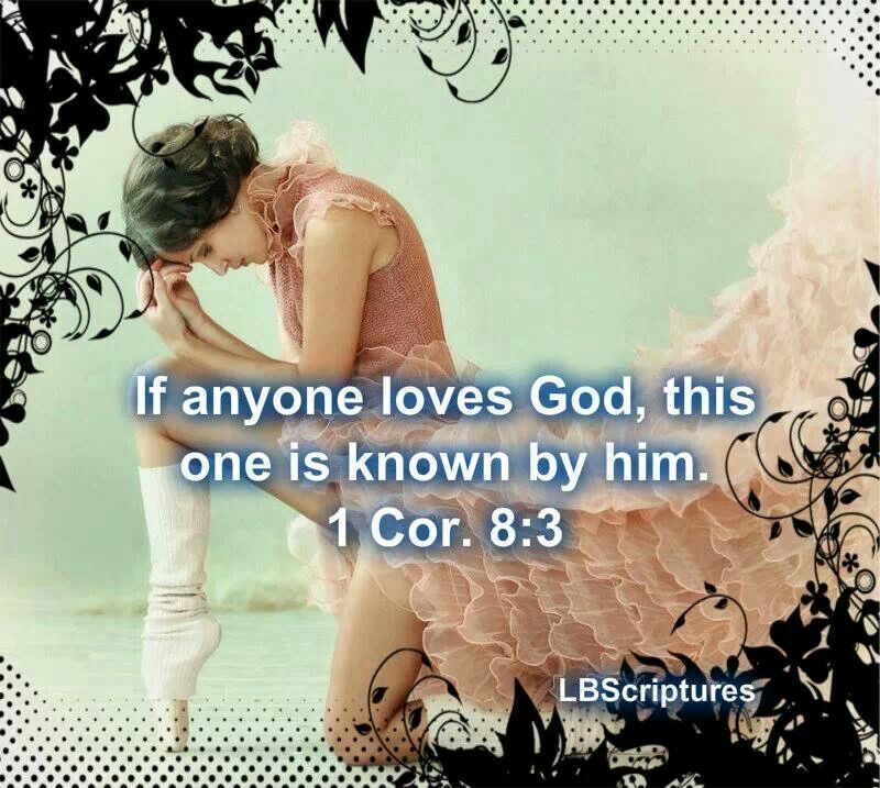 Paul wrote that 'whoever loves God is known by God' (1 Corinthians 8:3).
