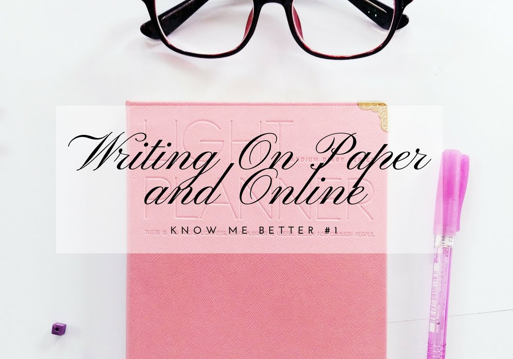 Writing On Paper and Online | Know Me Better