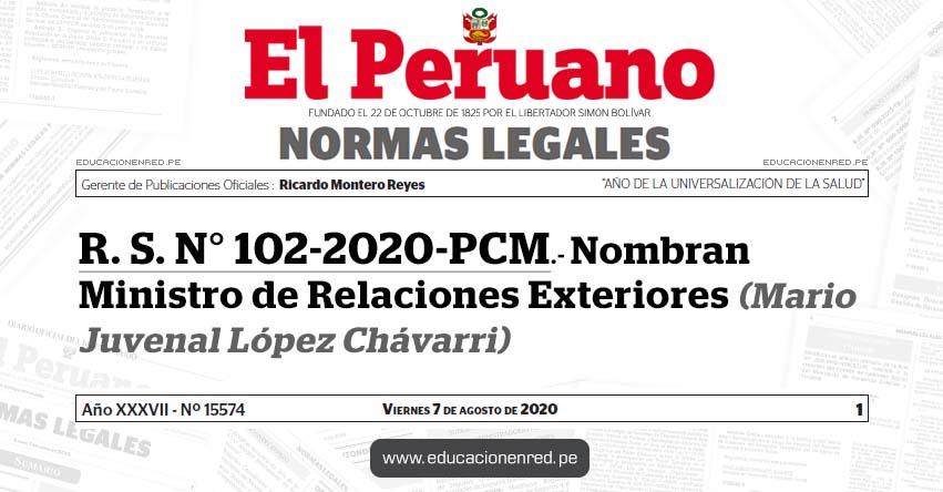 R. S. N° 102-2020-PCM.- Nombran Ministro de Relaciones Exteriores (Mario Juvenal López Chávarri)