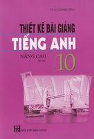 Thiết Kế Bài Giảng Tiếng Anh 10 Nâng Cao Tập 2 - Chu Quang Bình