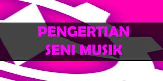 Pengertian Seni Musik dan Fungsinya Lengkap