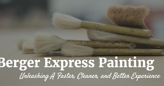 Berger Express Painting - Unleashing A Faster, Cleaner, and Better Experience