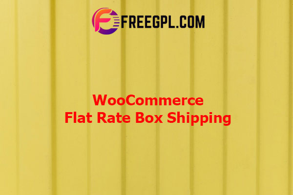 WooCommerce Flat Rate Box Shipping Nulled Download Free