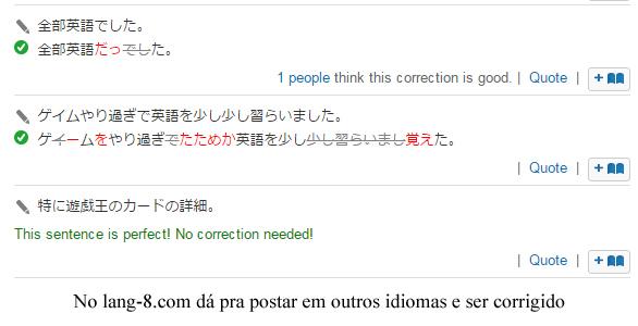 No lang-8.com dá pra postar em outros idiomas, como em Japonês, e ser corrigido por falantes nativos da língua