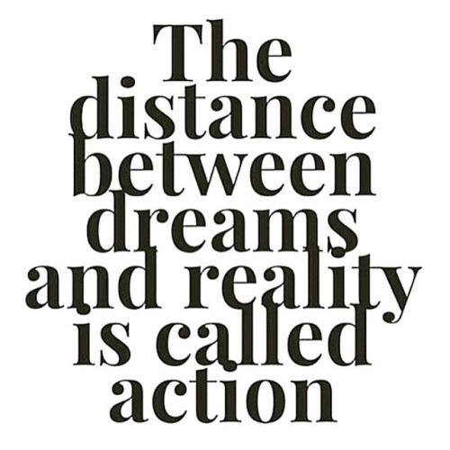 The distance between dreams and reality is called as Action