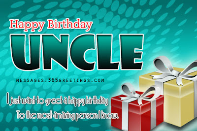 Happy Birthday wishes quotes for uncle:  i just want to greets happy birthday to the most amazing person i know