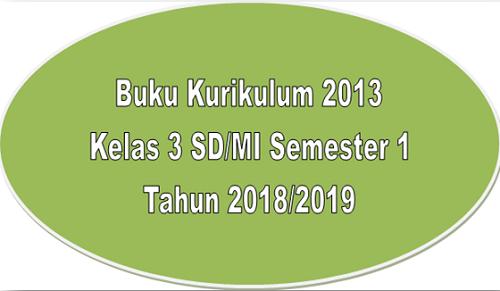Buku Kurikulum 2013 Kelas 3 SD/MI Semester 1 Tahun 2018/2019