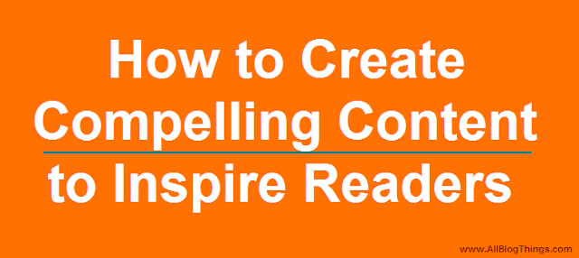How to Create Compelling Content to Inspire Readers