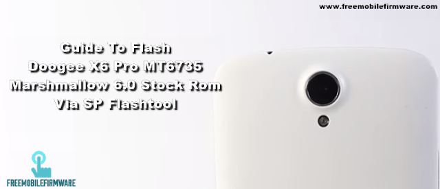 Guide To Flash Doogee X6 Pro MT6735 Marshmallow 6.0 Stock Rom Via SP Flashtool
