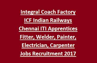 Integral Coach Factory ICF Indian Railways Chennai ITI Apprentices Fitter, Welder, Painter, Electrician, Carpenter Jobs Recruitment 2017