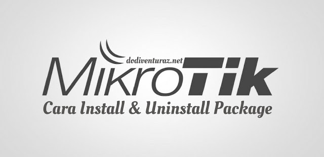 Cara Install dan Uninstall Package Mikrotik