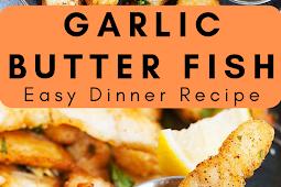 Garlic Butter Fish Easy Dinner Recipe