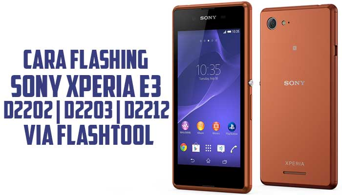Cara Flashing Sony Xperia E3 D2202 | D2203 | D2212 via Flashtool