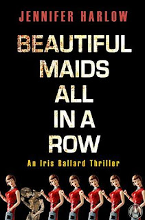 Beautiful Maids All in a Row: An Iris Ballard Thriller by Jennifer Harlow