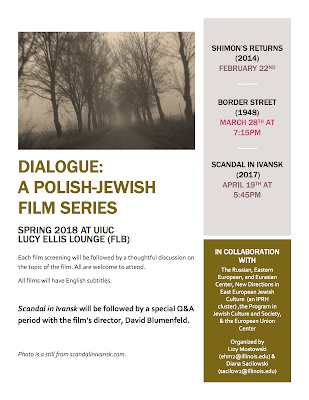 A poster for Dialogue: A Polish-Jewish Film Series for Spring 2018 (now completed). Includes a still from the film Scandal in Ivansk as well as basic location and sponsor information and screening dates for the films Shimon's Returns, Border Street, and Scandal in Ivansk.