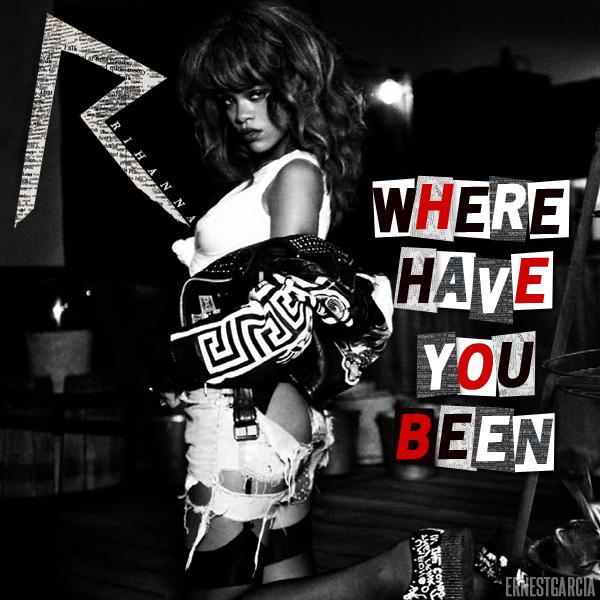 Rihanna - Where Have You Been | Ernesth García Designs