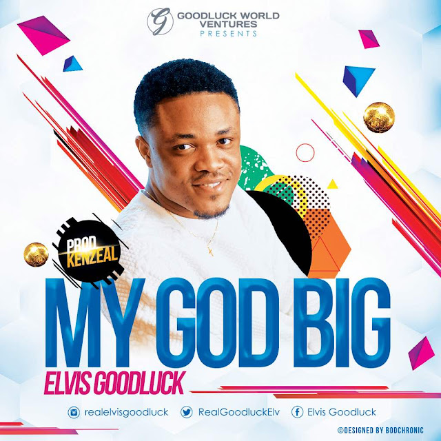 Music: Elvis Goodluck - My God Big