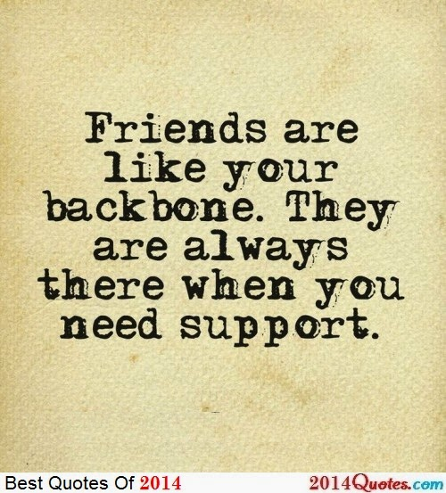 Best Quotes Friends Are Like Your Backbone They Are Always There