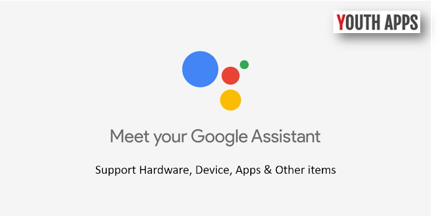 Google Assistant - Support Hardware, Device, Apps & Other
