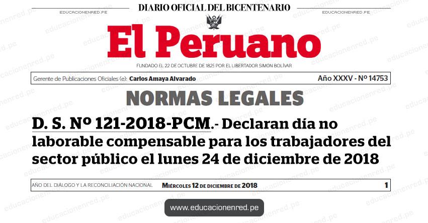 D. S. Nº 121-2018-PCM - Declaran día no laborable compensable para los trabajadores del sector público el lunes 24 de diciembre de 2018 - www.pcm.gob.pe