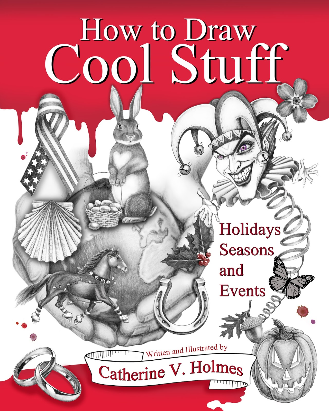 How To Draw Cool Stuff: Holidays, Seasons And Events Is A Stepbystep  Drawing Guide That Illustrates Popular Celebrations, Holidays And Events  For Your