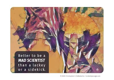 Rumination 8: Mad Scientist Copyright 2020 Christopher V. DeRobertis. All rights reserved. insilentpassage.com