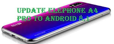 تفليش، وتحديث ،جهاز،  ،Firmware، Update، Elephone، A4 ،Pro، to، Android، 8.1