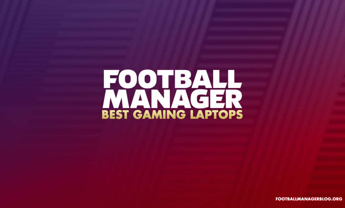 Best Gaming Laptops for Football Manager 2019