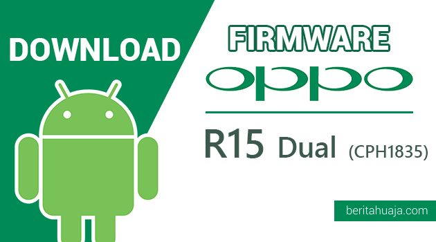 Download Firmware / Stock ROM Oppo R15 Dual CPH1835 All Version