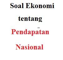 soal pg tentang pendapatan nasional