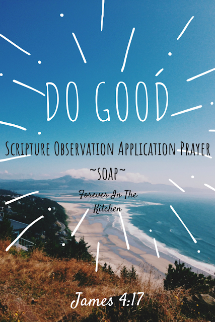 Do Good   SOAP   James 4:17   We can't just not sin, we must also do what we know is right!   foreverinthekitchen.blogspot.com