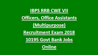 IBPS RRB CWE VII Officers, Office Assistants (Multipurpose) Recruitment Exam Notification 2018 10195 Govt Bank Jobs Online