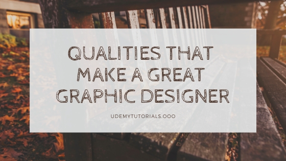 Qualities That Make a Great Graphic Designer