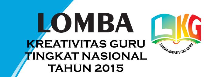 Lomba Kreativitas Guru Lkg Tingkat Nasional Tahun 2015 Forum Guru Indonesia