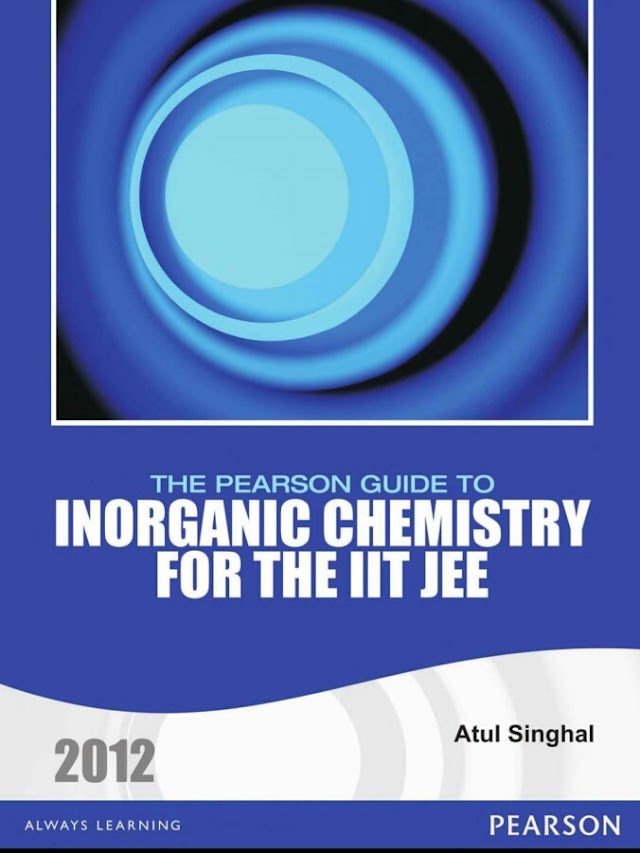 INORGANIC CHEMISTRY FOR THE IIT JEE AND NEET BY ATUL SINGHAL