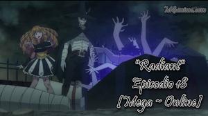 Radiant Episodio 18 [Mega ~ Online]