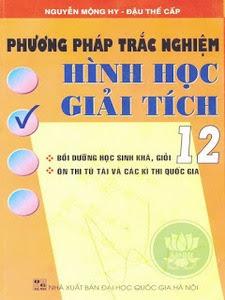 Phương Pháp Trắc Nghiệm Hình Học Giải Tích 12 - Nguyễn Mộng Hy, Đậu Thế Cấp