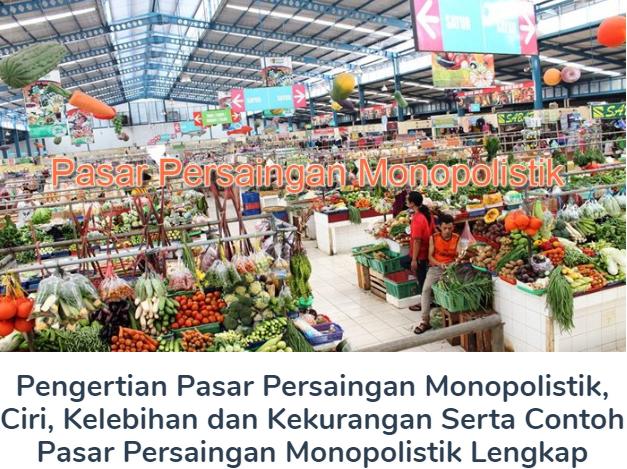 Penjelasan Pengertian Pasar Persaingan Monopolistik, Ciri, Kelebihan dan Kekurangan Beserta Contoh Pasar Persaingan Monopolistik Terlengkap