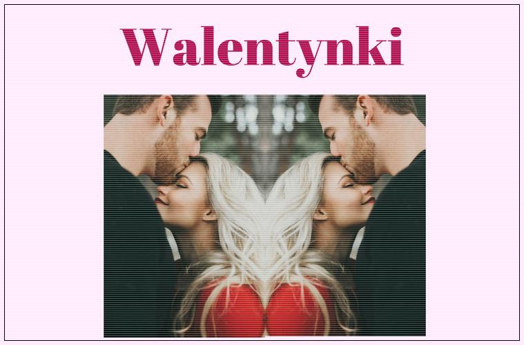 Kilka słów o WALENTYNKACH... dla singli i zakochanych