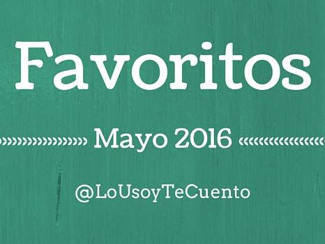 Favoritos Mayo 2016
