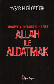 Yaşar Nuri Öztürk - Allah Ile Aldatmak - Türkiye'yi Kemiren Ihanet