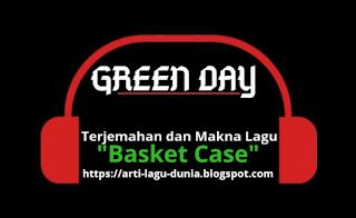 Makna lagu Basket Case Green Day