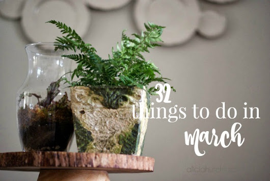 32 THINGS TO DO IN MARCH