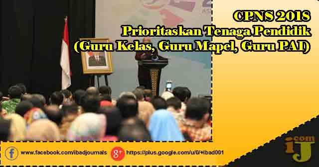 CPNS 2018 Prioritaskan Tenaga Pendidik (Guru Kelas, Guru Mapel, Guru PAI)