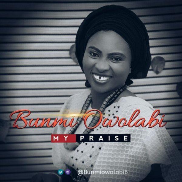 Music + Lyrics] Bunmi Owolabi – My Praise | Gospel Hotspot