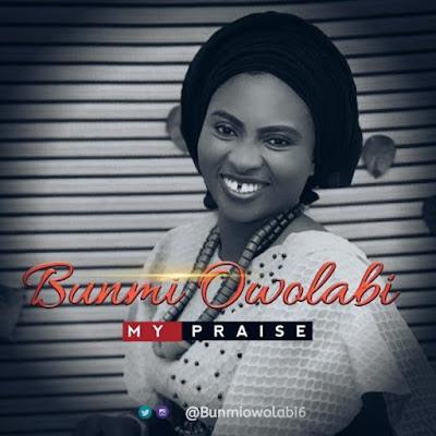 [Music + Lyrics] Bunmi Owolabi – My Praise