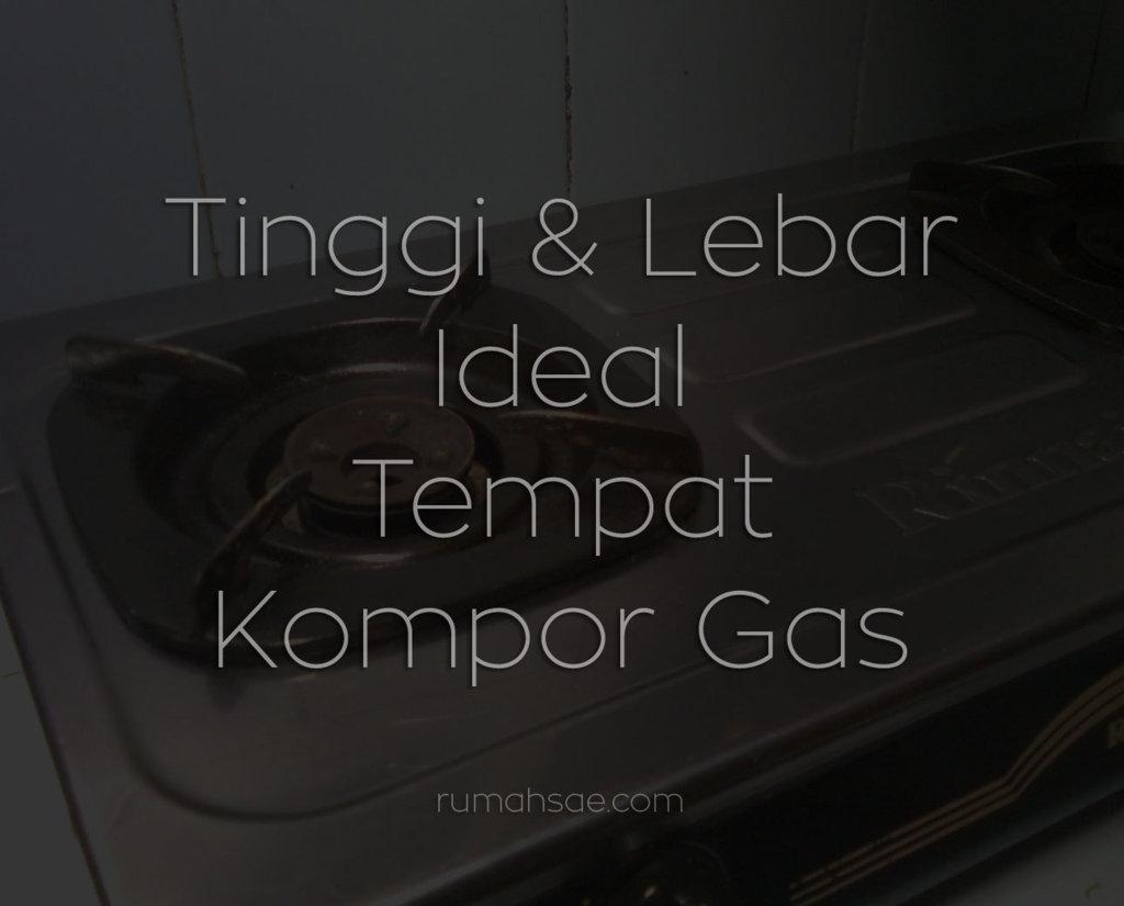 Tinggi Dan Lebar Ideal Tempat Kompor Gas