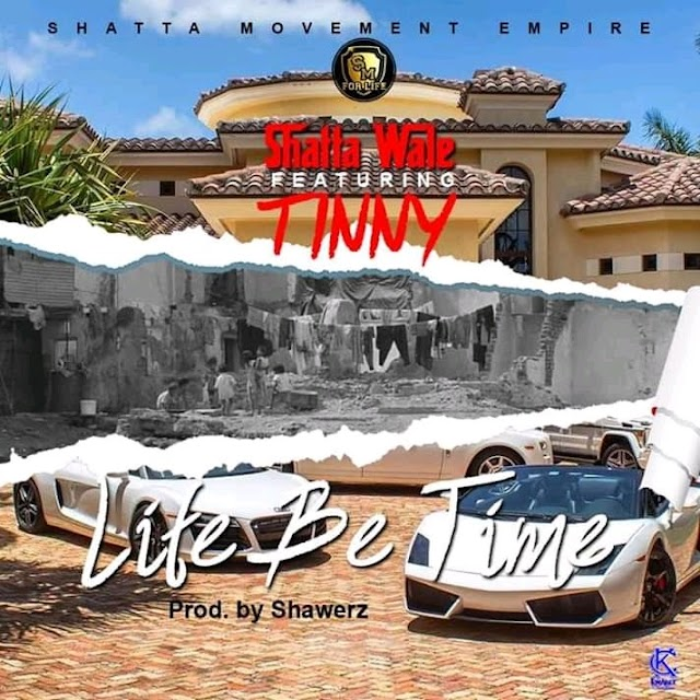 Shatta Wale — Life Be Time (Feat. Tinny) (Prod. By Shawerz Ebiem)